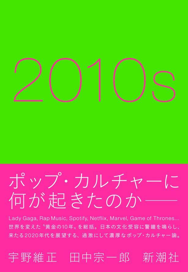 """""""社会の映し鏡""""であるポップ・カルチャーを縦横無尽に語る「2010s」は絶賛発売中"""